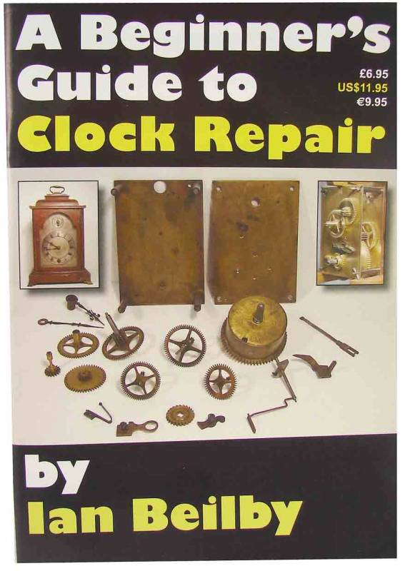 A Beginners Guide To Clock Repair By Ian Beilby