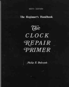 BALCOMB-87 - Clock Repair Primer By Philip Balcomb