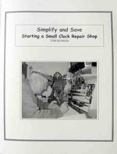 Simplify & Save: Start A Clock Repair Shop By Tom Seaman - Image 1