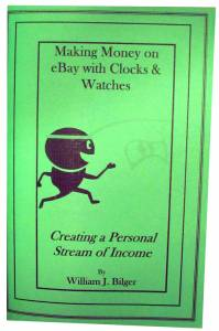 Making Money on Ebay With Clocks & Watches by William Bilger