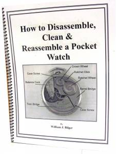 How To Disassemble, Clean & Reassemble A Pocket Watch by William Bilger