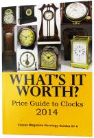 Books - Clocks-Price & Identification Guides - What's It Worth? Price Guide to Clocks 2014 by Clocks Magazine
