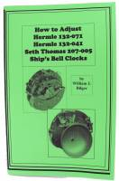 Books - Clocks: Repair & How-To Books - How To Adjust Hermle 132-071 & 132-041 & S. Thomas #207-005 Ship's Bell Clocks by William Bilger