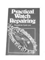 Books - Practical Watch Repairing By Donald De Carle