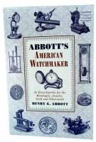 Abbotts American Watchmaker by H. Abbott