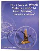 Books - Clocks: Repair & How-To Books - The Clock & Watchmakers Guide To Gear Making By R.D. Porter