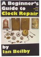Books - Clocks: Repair & How-To Books - A Beginners Guide To Clock Repair By Ian Beilby