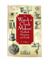 Books - Watch & Clockmakers Handbook, Dictionary & Guide By F.J. Britten