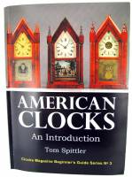 Books - Clocks: Repair & How-To Books - American Clocks, An Introduction By Tom Spittler