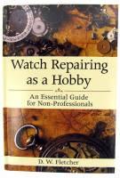 Watch Repairing As A Hobby By D.W. Fletcher