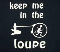 Novelty Items - Keep Me In The Loupe T-Shirt   Size X-Large