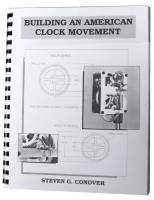 Books - Clocks: Repair & How-To Books - Building An American Clock Movement By Steven Conover