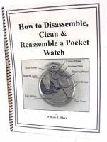 Books - Watches & Pocket Watches-Price & Repair Guides - How To Disassemble, Clean & Reassemble A Pocket Watch by William Bilger