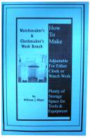 Books - Books on tools, lathes, plating & miscellaneous - How To Make A Watchmaker's & Clockmaker's Work Bench by William Bilger